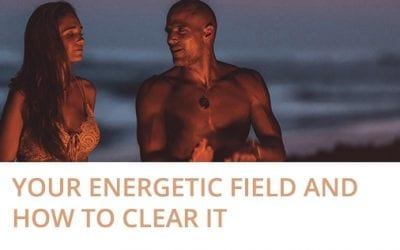 Your Energetic Field and How to Clear It