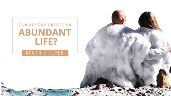 Can Anyone Create an Abundant Life?