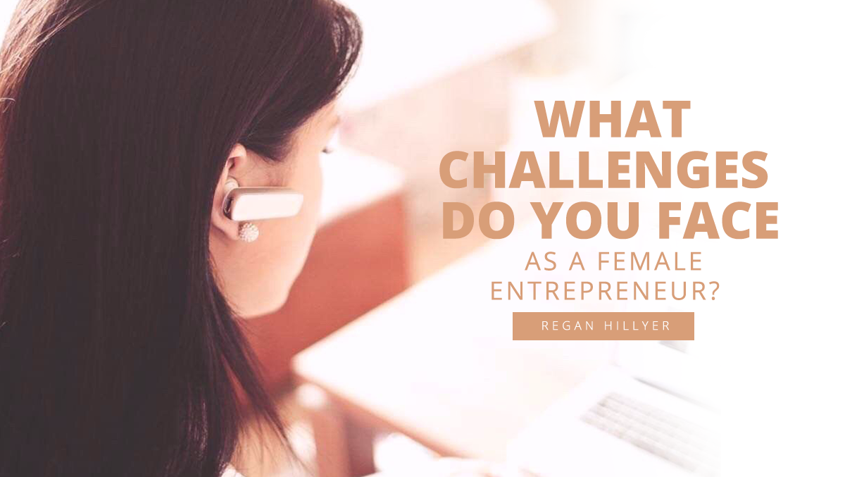 What Challenges Do You Face As a Female Entrepreneur?