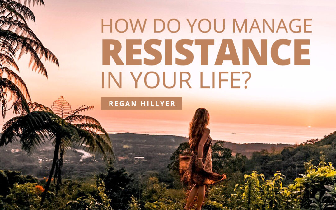 How Do You Manage Resistance in Your Life?