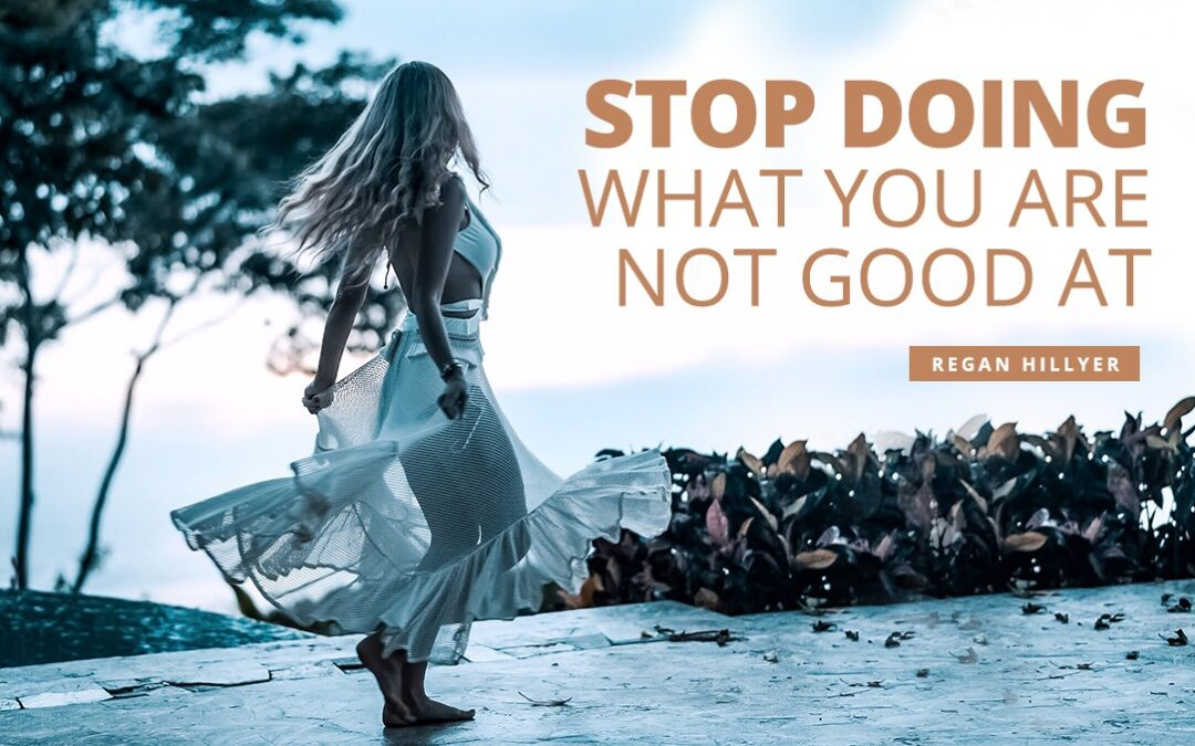 Stop Doing What You're Not Good At!