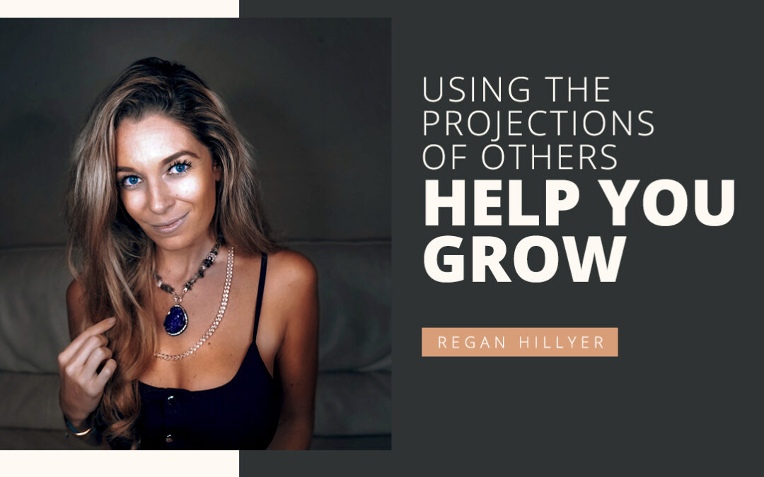 Using the Projections of Others to Help You Grow